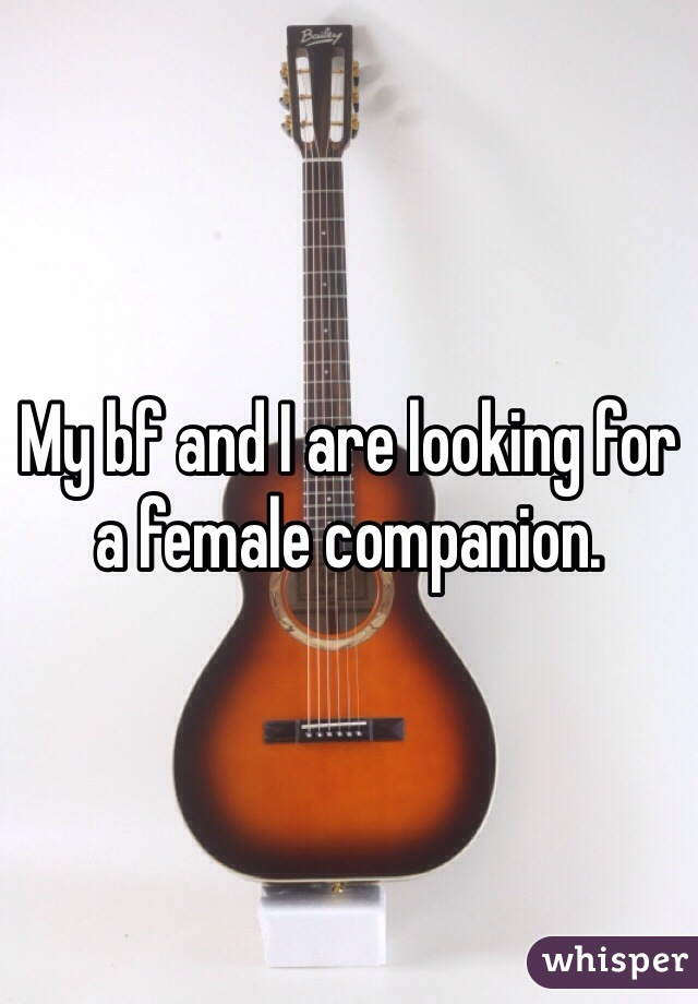 My bf and I are looking for a female companion.