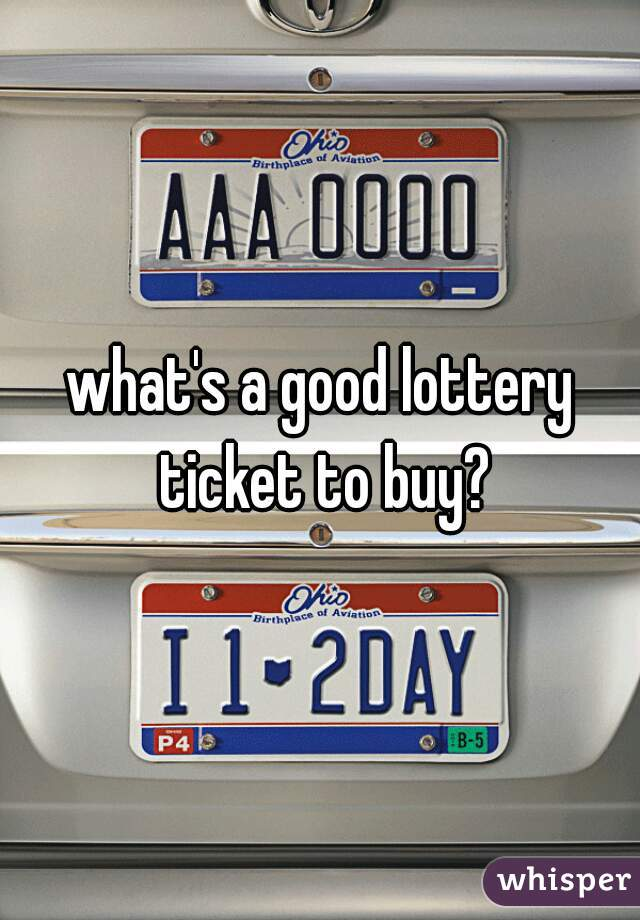 what's a good lottery ticket to buy?