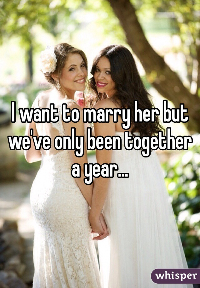 I want to marry her but we've only been together a year...