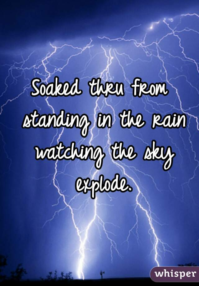 ☁ Soaked thru from standing in the rain watching the sky explode. ⚡