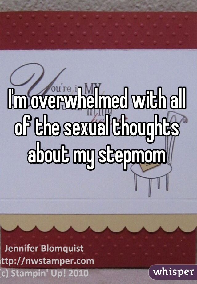 I'm overwhelmed with all of the sexual thoughts about my stepmom