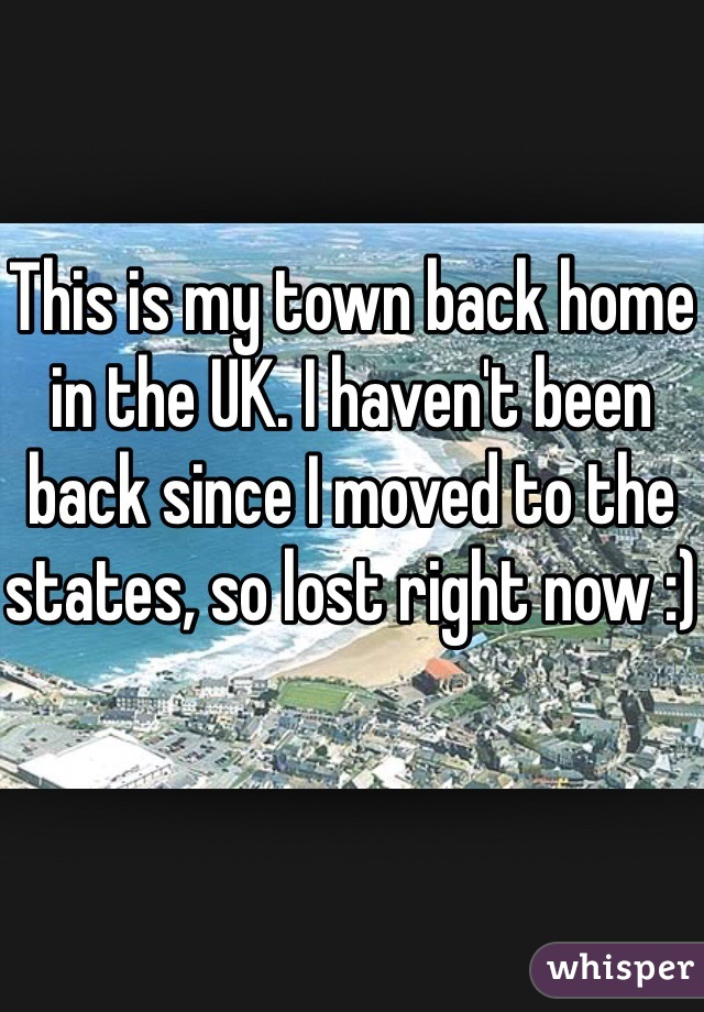 This is my town back home in the UK. I haven't been back since I moved to the states, so lost right now :)