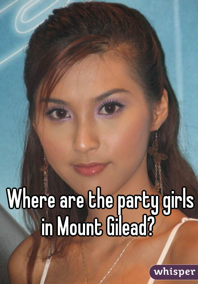 Where are the party girls in Mount Gilead?