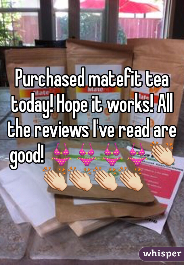 Purchased matefit tea today! Hope it works! All the reviews I've read are good! 👙👙👙👙👏👏👏👏👏
