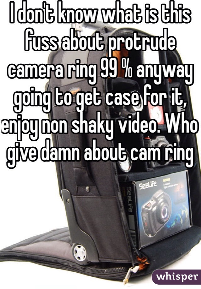 I don't know what is this fuss about protrude camera ring 99 % anyway going to get case for it, enjoy non shaky video. Who give damn about cam ring