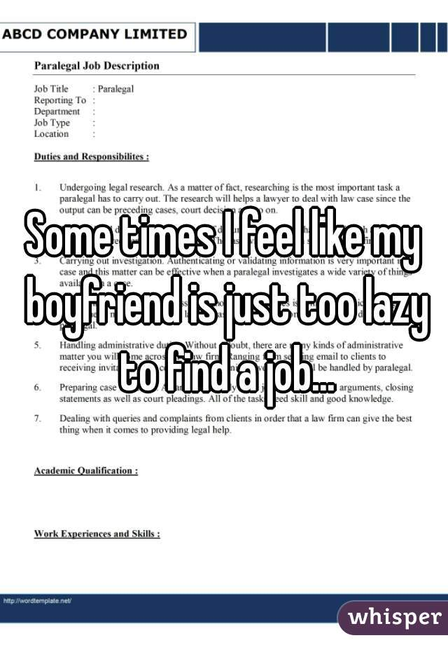 Some times I feel like my boyfriend is just too lazy to find a job...