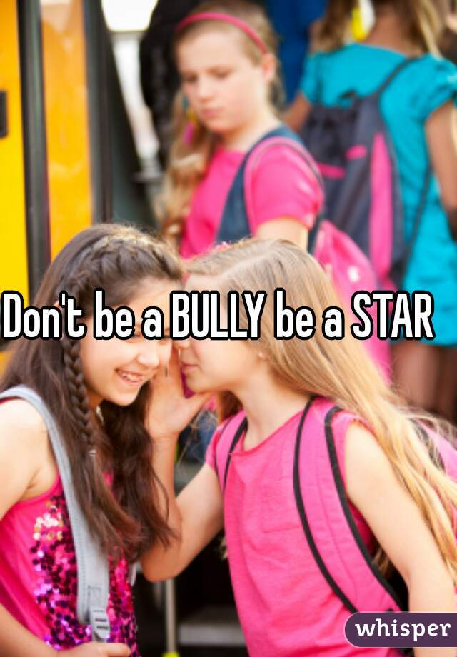 Don't be a BULLY be a STAR