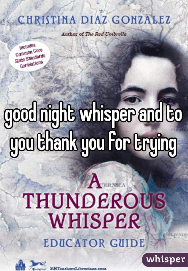 good night whisper and to you thank you for trying
