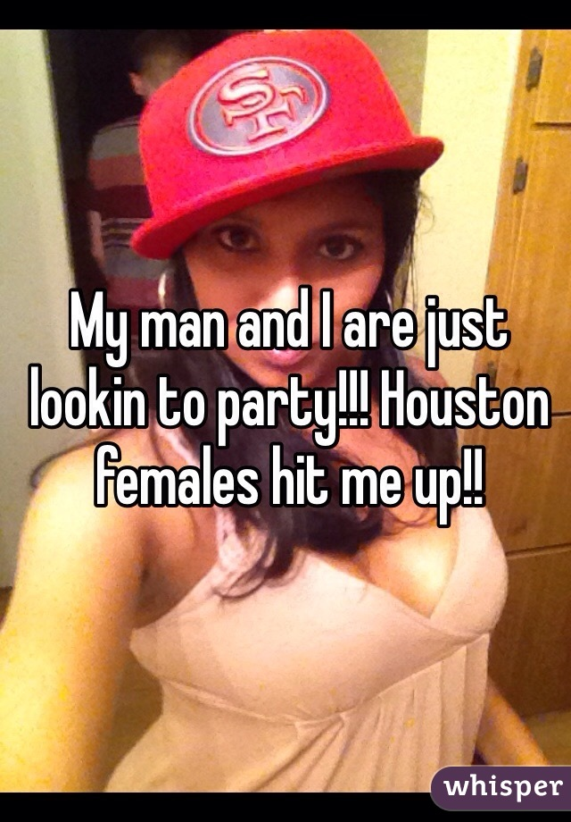 My man and I are just lookin to party!!! Houston females hit me up!!