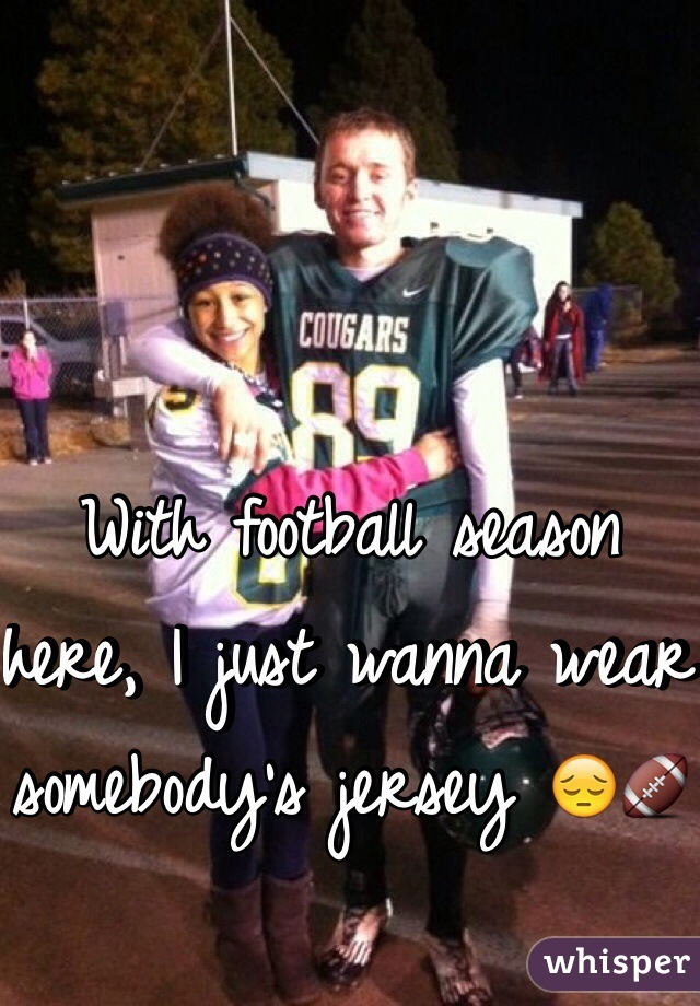 With football season here, I just wanna wear somebody's jersey 😔🏈