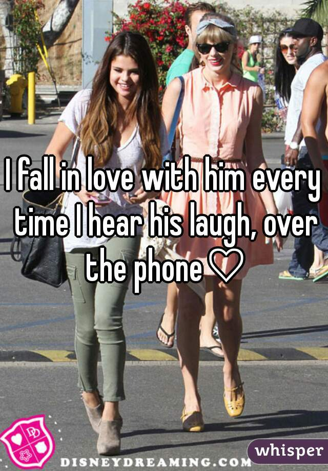 I fall in love with him every time I hear his laugh, over the phone♡