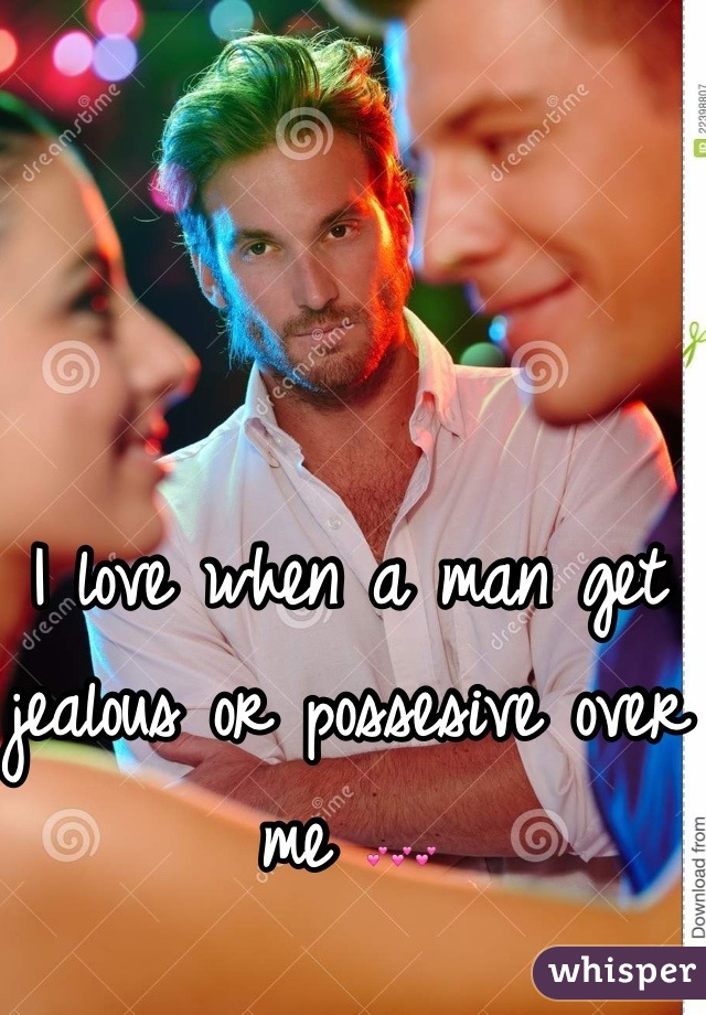 I love when a man get jealous or possesive over me 💕💕💕
