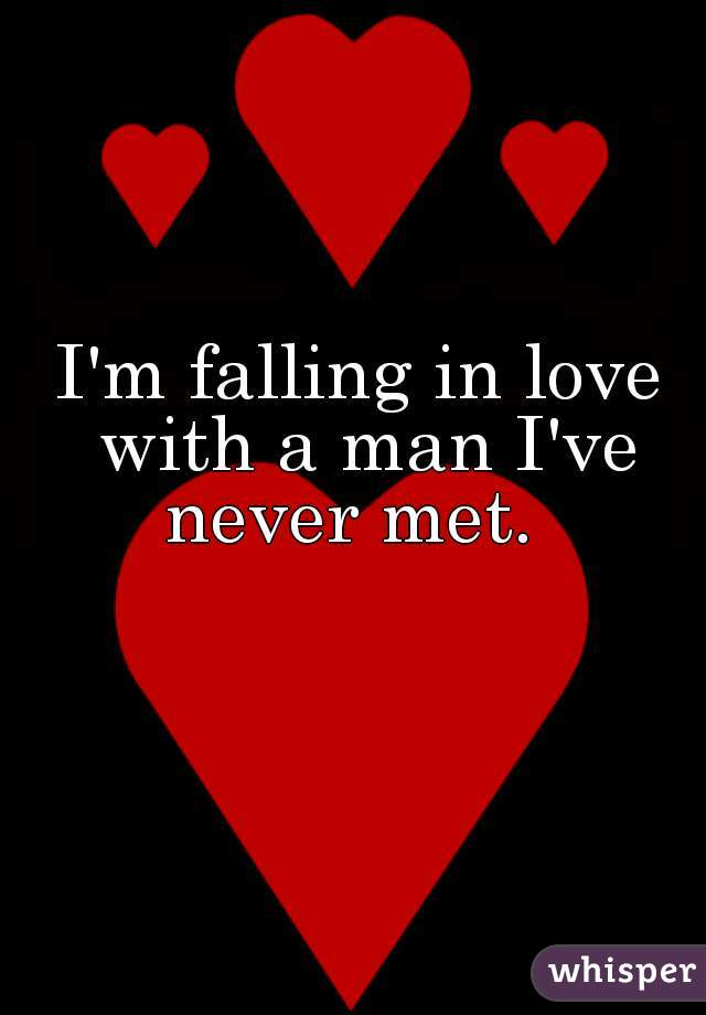 I'm falling in love with a man I've never met.