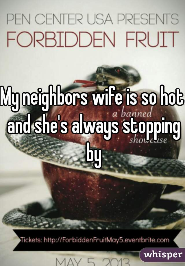 My neighbors wife is so hot and she's always stopping by