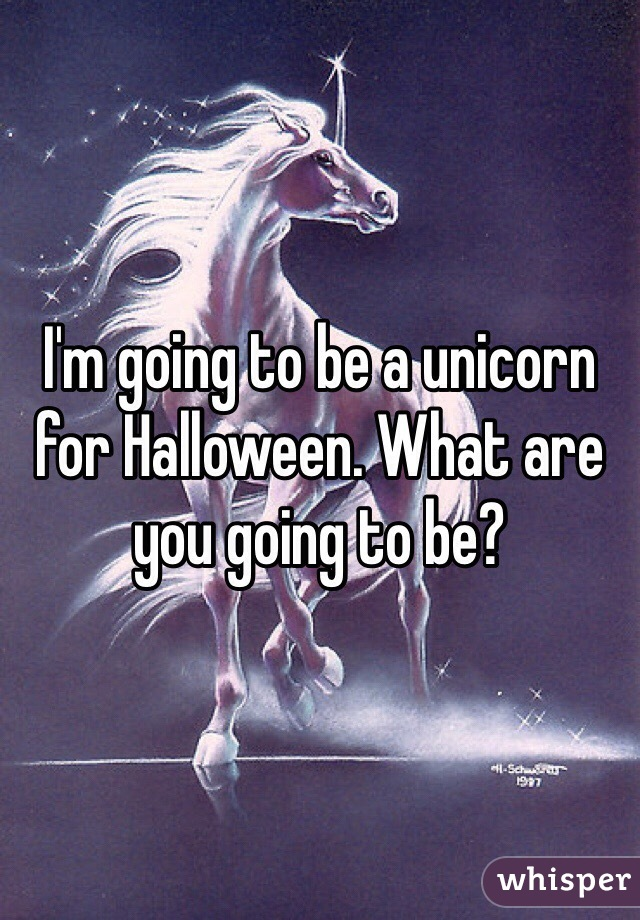 I'm going to be a unicorn for Halloween. What are you going to be?