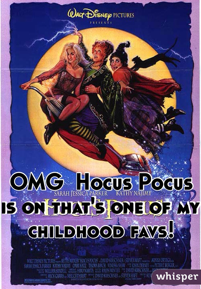 OMG  Hocus Pocus  is on that's one of my childhood favs!