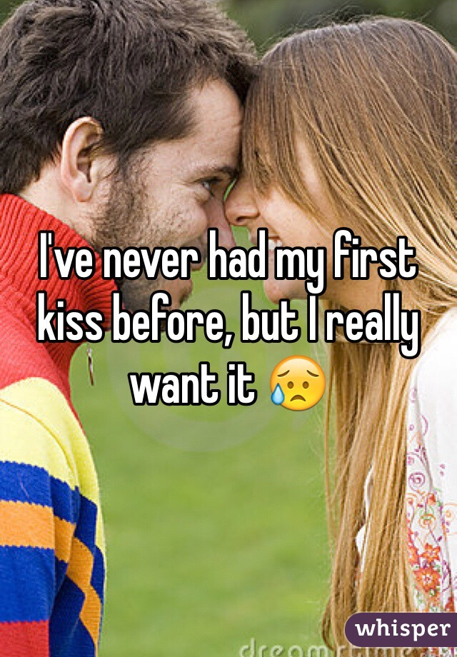 I've never had my first kiss before, but I really want it 😥