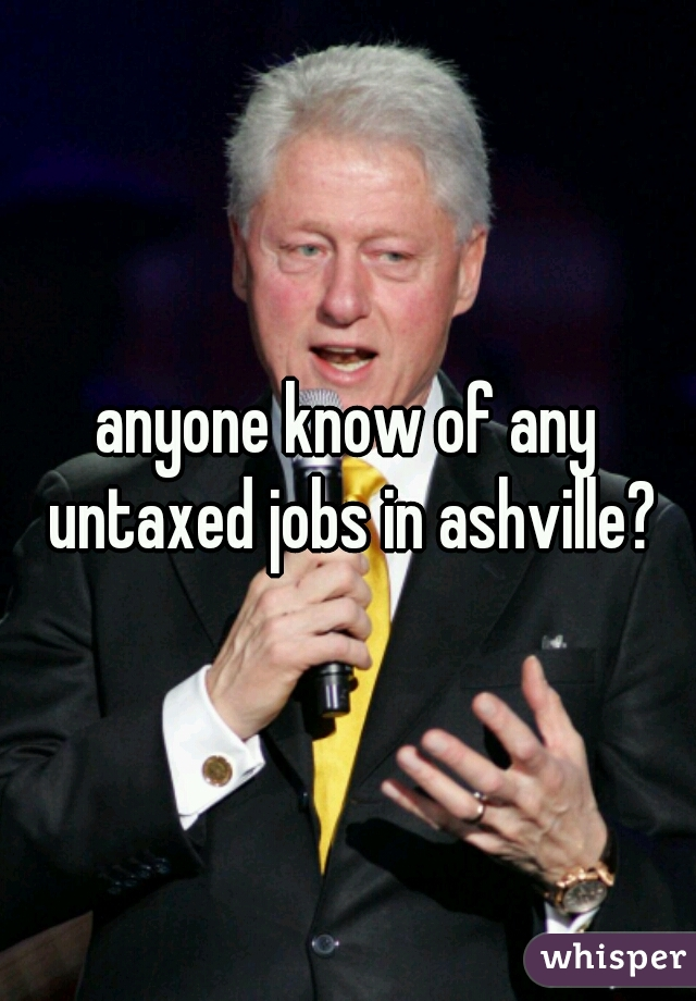 anyone know of any untaxed jobs in ashville?