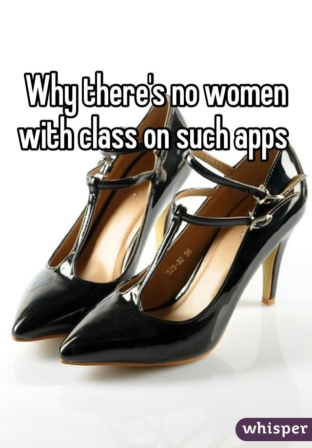Why there's no women with class on such apps