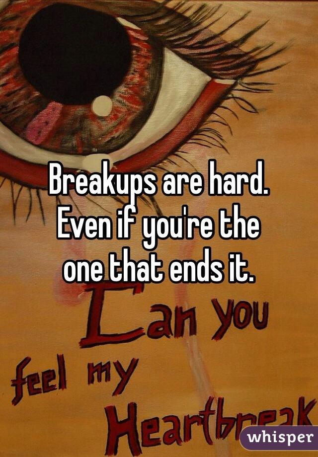 Breakups are hard.  Even if you're the  one that ends it.