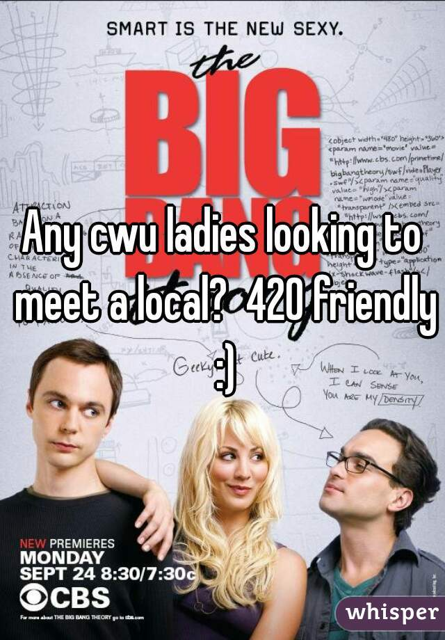 Any cwu ladies looking to meet a local?  420 friendly :)