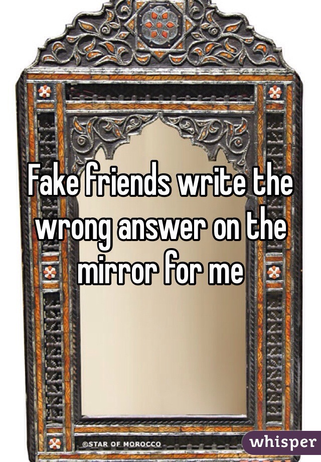Fake friends write the wrong answer on the mirror for me