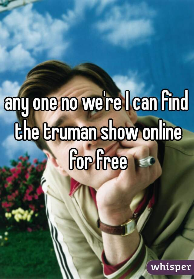any one no we're I can find the truman show online for free