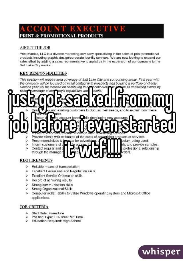 just got sacked from my job before i even started it wtf!!!!