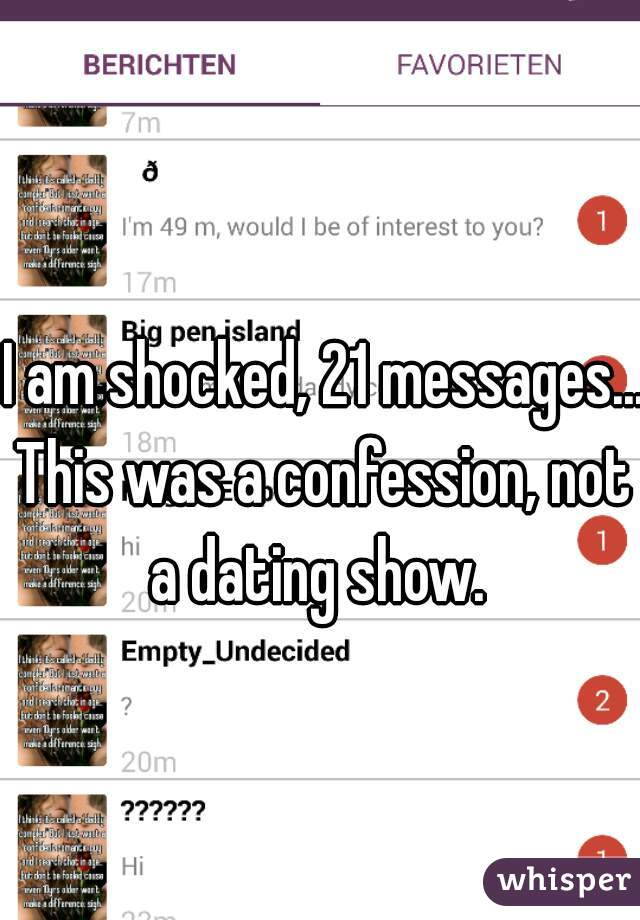 I am shocked, 21 messages... This was a confession, not a dating show.