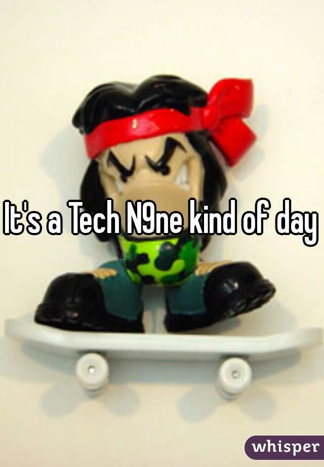 It's a Tech N9ne kind of day