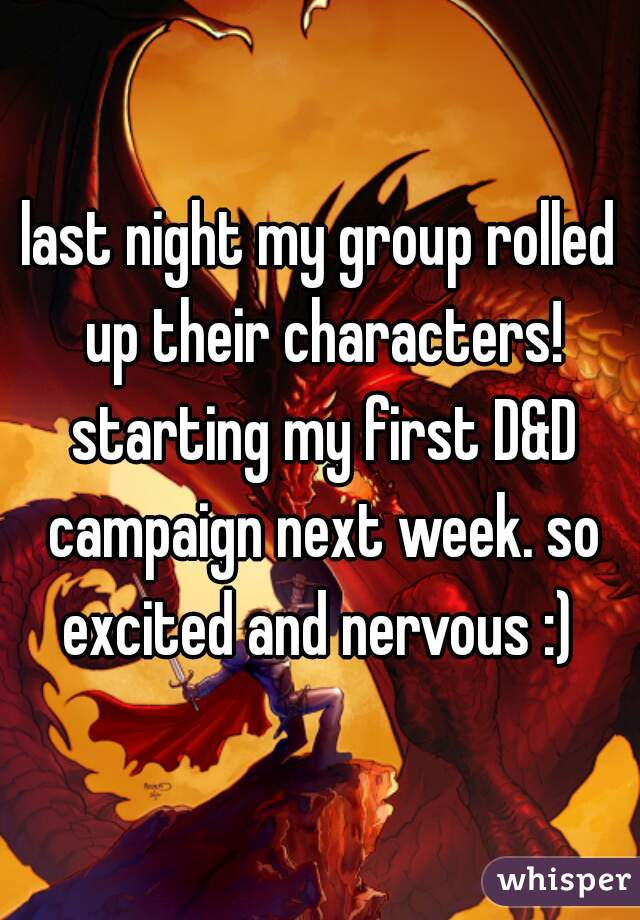 last night my group rolled up their characters! starting my first D&D campaign next week. so excited and nervous :)