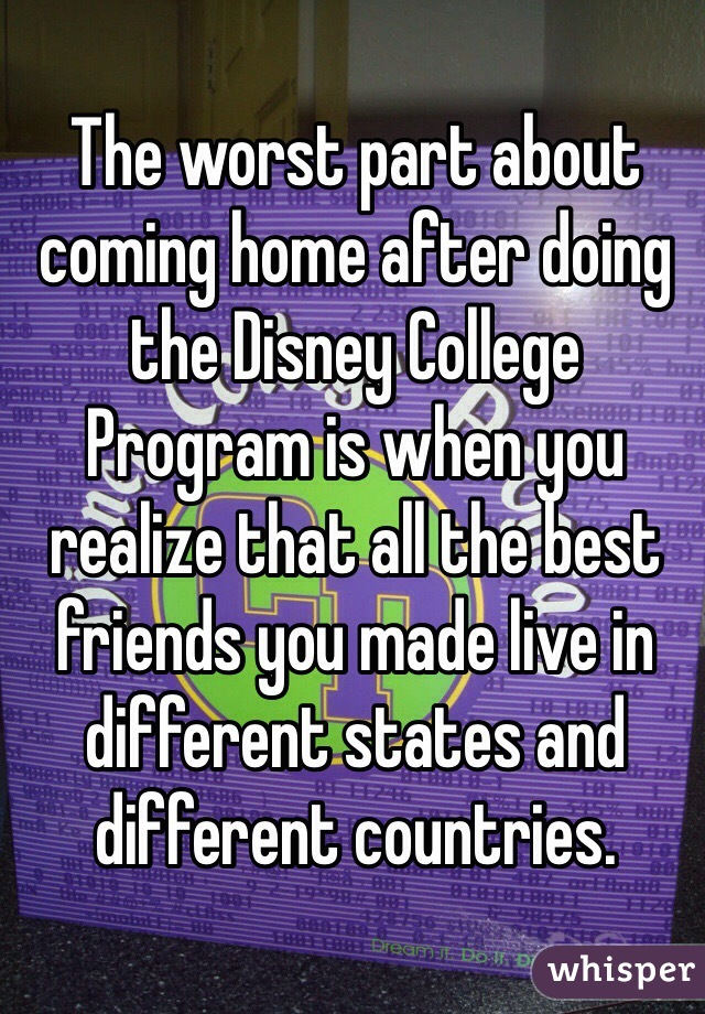 The worst part about coming home after doing the Disney College Program is when you realize that all the best friends you made live in different states and different countries.