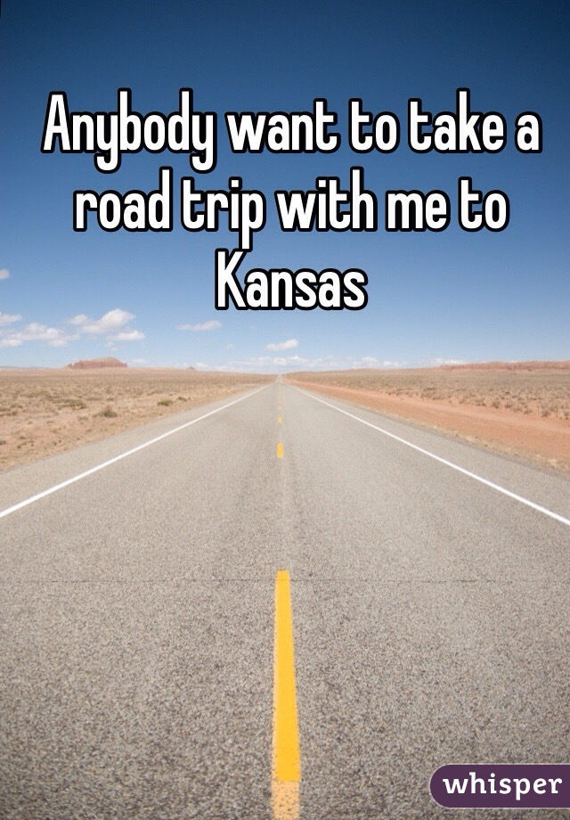 Anybody want to take a road trip with me to Kansas