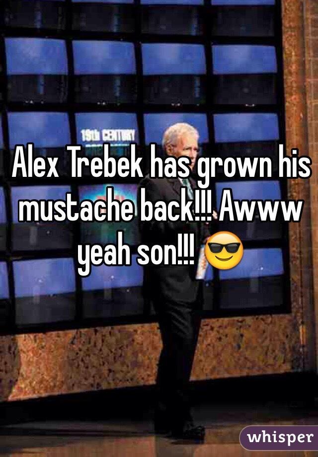 Alex Trebek has grown his mustache back!!! Awww yeah son!!! 😎