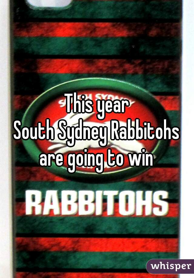 This year South Sydney Rabbitohs are going to win