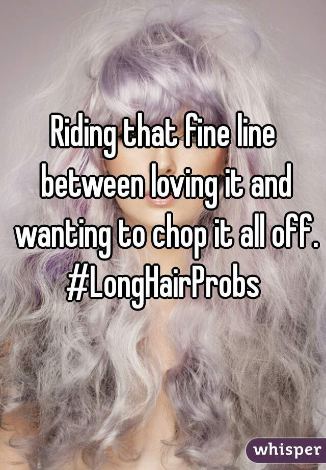 Riding that fine line between loving it and wanting to chop it all off.  #LongHairProbs