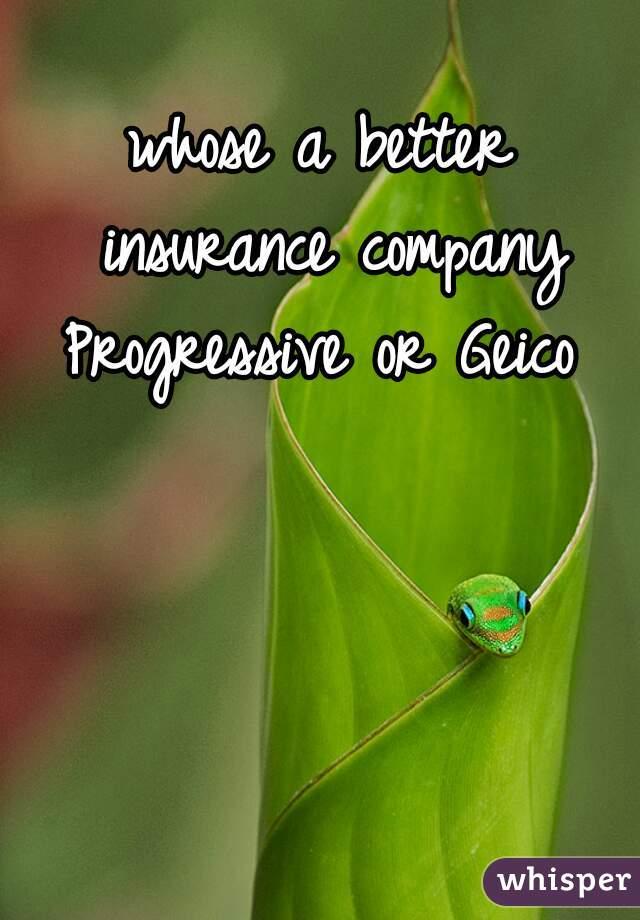 whose a better insurance company Progressive or Geico