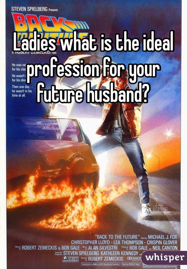 Ladies what is the ideal profession for your future husband?