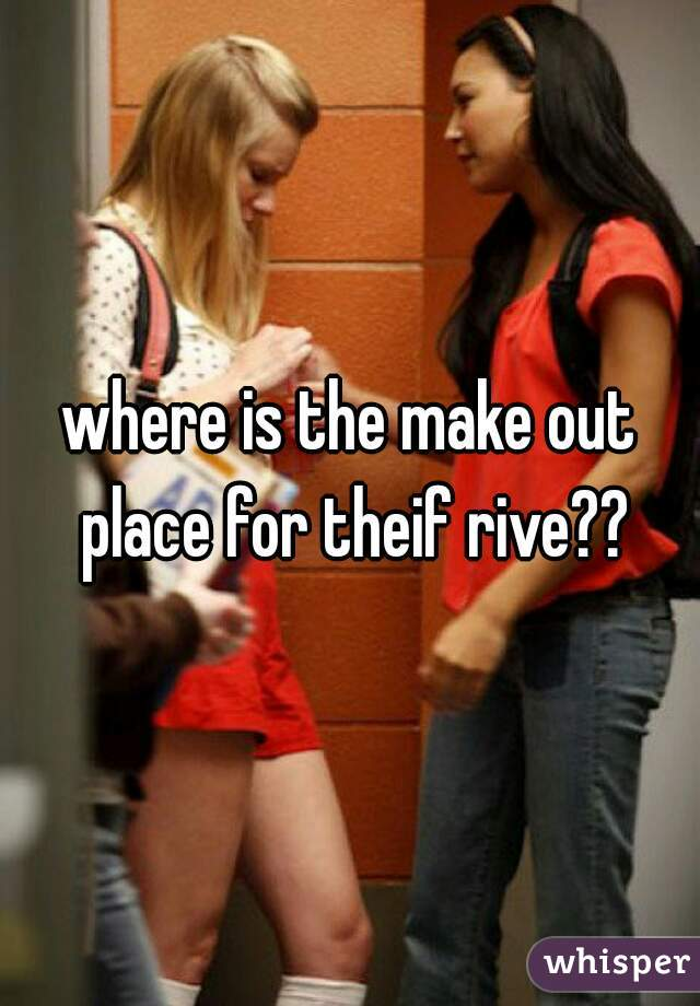 where is the make out place for theif rive??