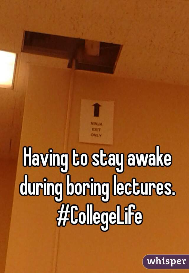 Having to stay awake during boring lectures.  #CollegeLife