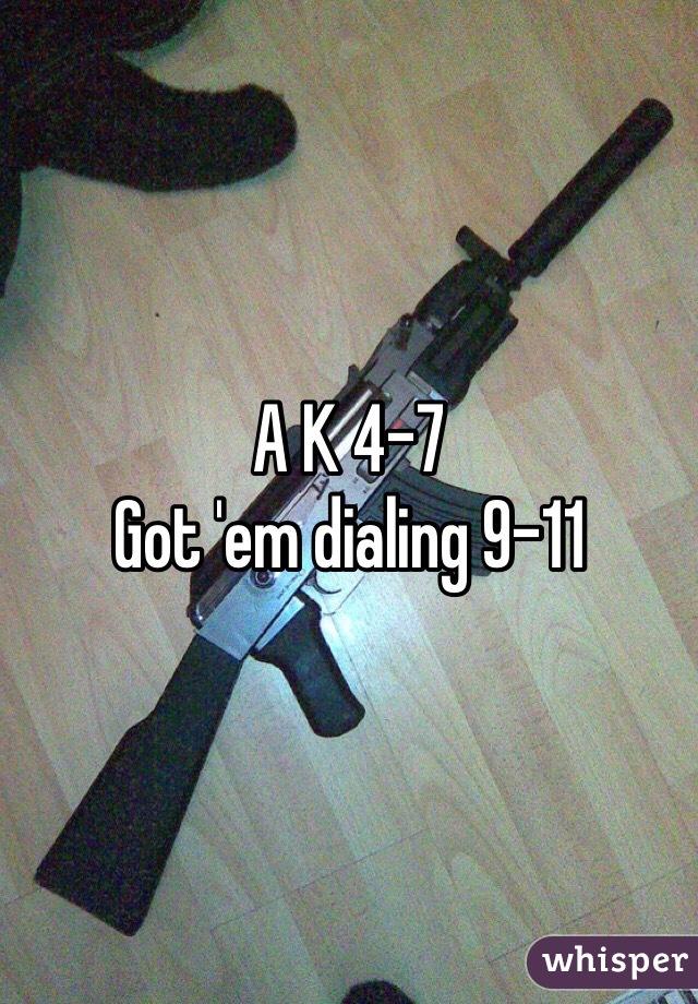 A K 4-7  Got 'em dialing 9-11