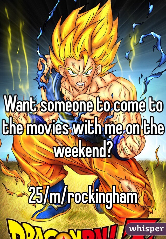 Want someone to come to the movies with me on the weekend?   25/m/rockingham