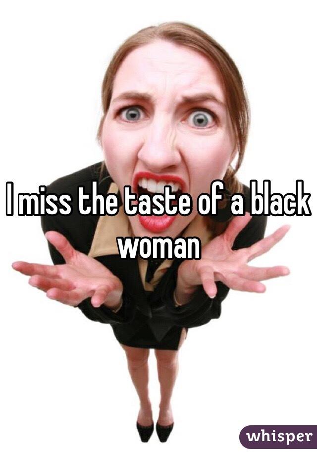 I miss the taste of a black woman