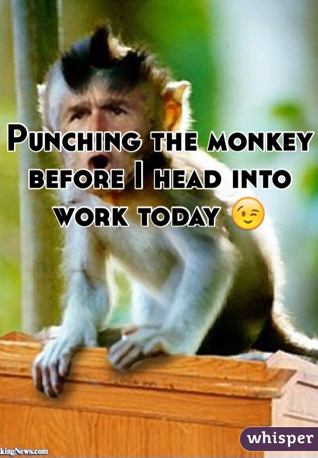 Punching the monkey before I head into work today 😉