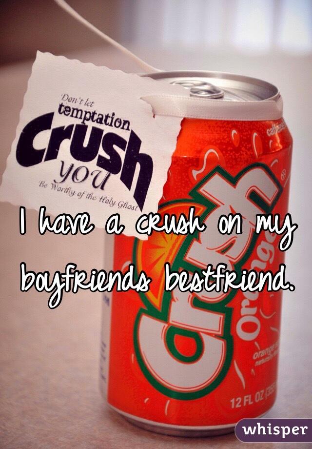 I have a crush on my boyfriends bestfriend.