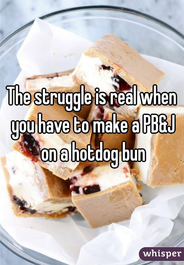 The struggle is real when you have to make a PB&J on a hotdog bun