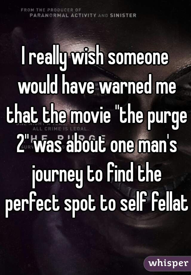 """I really wish someone would have warned me that the movie """"the purge 2"""" was about one man's journey to find the perfect spot to self fellate"""