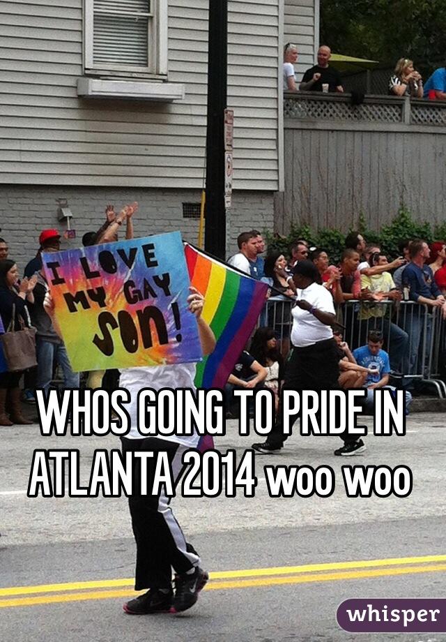 WHOS GOING TO PRIDE IN ATLANTA 2014 woo woo