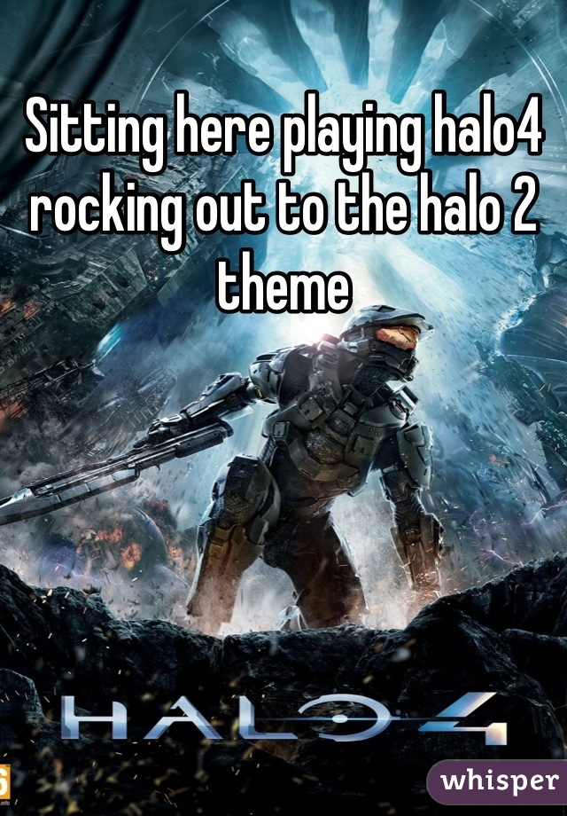 Sitting here playing halo4 rocking out to the halo 2 theme