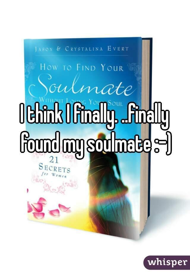 I think I finally. ..finally found my soulmate :-)